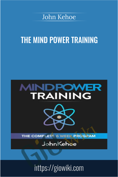 The Mind Power Training - John Kehoe
