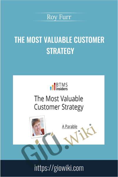The Most Valuable Customer Strategy - Roy Furr