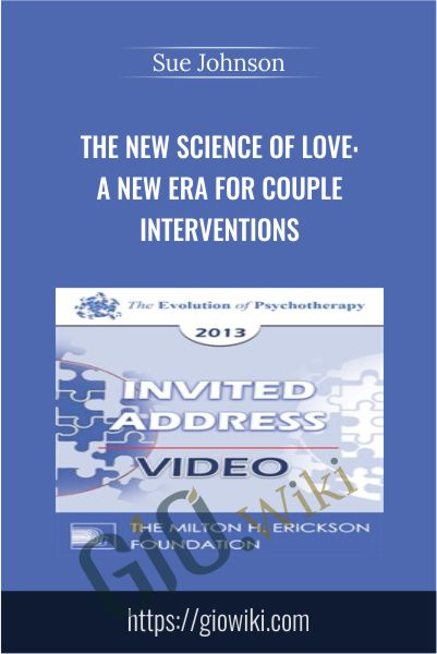 The New Science of Love: A New Era for Couple Interventions - Sue Johnson