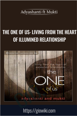 The One of Us: Living from the Heart of Illumined Relationship - Adyashanti ft Mukti