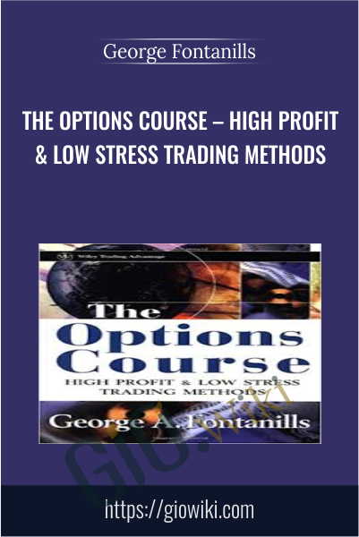 The Options Course – High Profit & Low Stress Trading Methods - George Fontanills