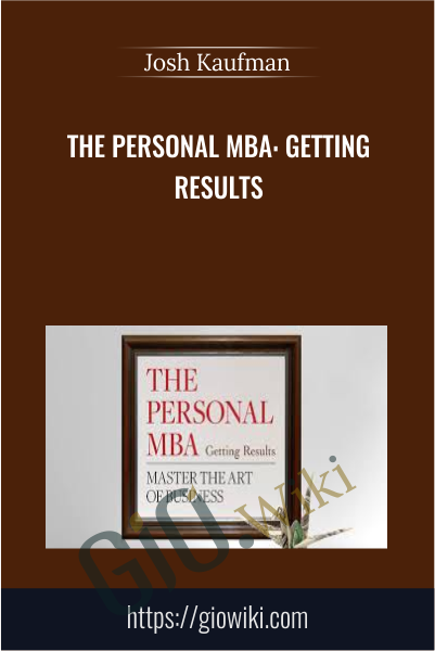 The Personal MBA: Getting Results - Josh Kaufman