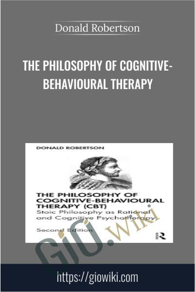 The Philosophy of Cognitive-Behavioural Therapy - Donald Robertson