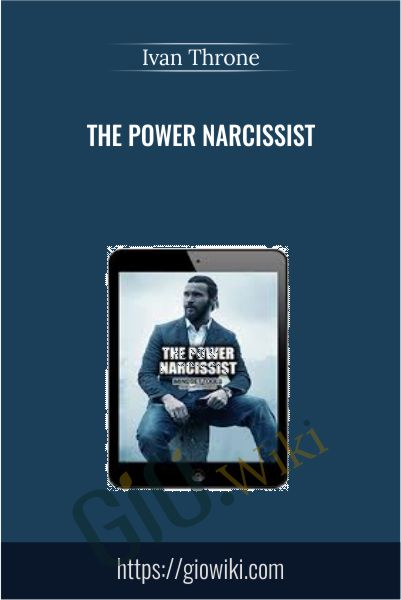 The Power Narcissist - Ivan Throne