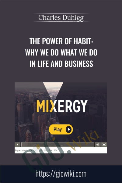The Power Of Habit: Why We Do What We Do in Life and Business - Charles Duhigg