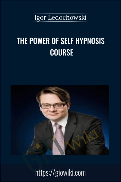 The Power of Self Hypnosis Course -  Igor Ledochowski