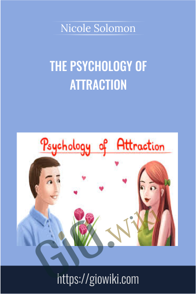 The Psychology of Attraction - Nicole Solomon