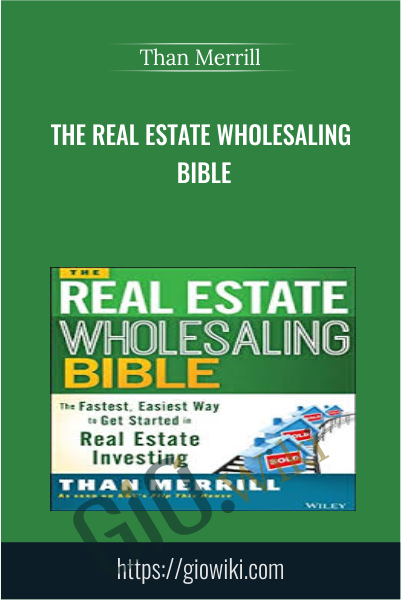 The Real Estate Wholesaling Bible - Than Merrill