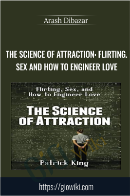 The Science of Attraction: Flirting.Sex and How to Engineer Love - Arash Dibazar
