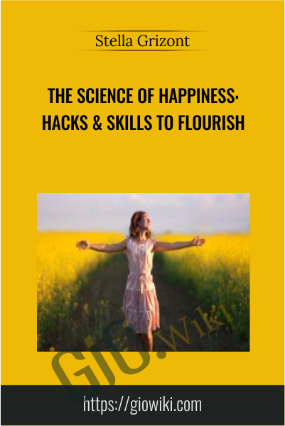 The Science of Happiness: Hacks & Skills to Flourish - Stella Grizont