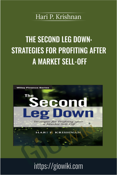The Second Leg Down: Strategies for Profiting after a Market Sell-Off - Hari P. Krishnan