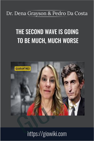 The Second Wave Is Going to Be Much, Much Worse - Dr. Dena Grayson & Pedro Da Costa