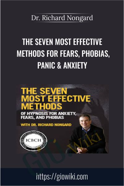The Seven Most Effective Methods for Fears, Phobias, Panic & Anxiety - Dr. Richard Nongard
