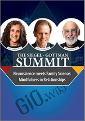 The Siegel-Gottman Summit: Neuroscience Meets Family Science - Daniel J. Siegel ,  John M. Gottman &  Julie Schwartz Gottman