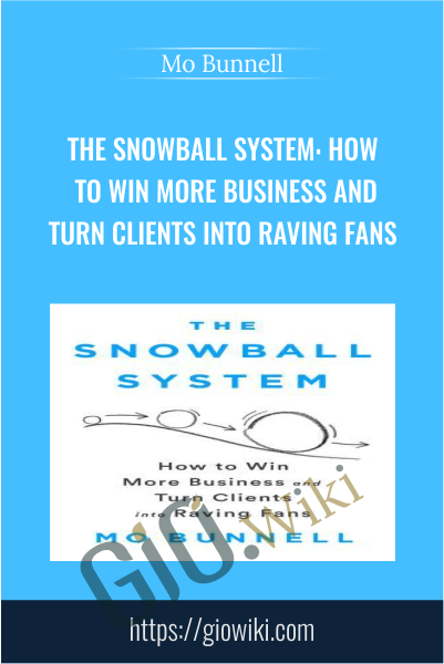 The Snowball System: How to Win More Business and Turn Clients into Raving Fans - Mo Bunnell