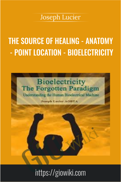 The Source Of Healing - Anatomy - Point Location - Bioelectricity - Joseph Lucier