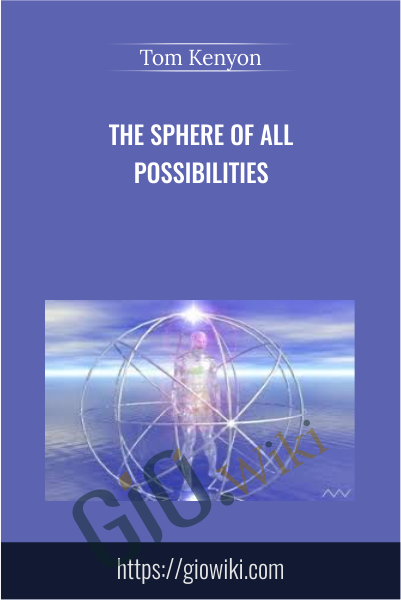 The Sphere of All Possibilities - Tom Kenyon