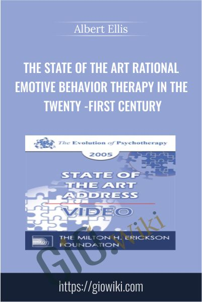 The State of the Art Rational Emotive Behavior Therapy in the Twenty-First Century - Albert Ellis