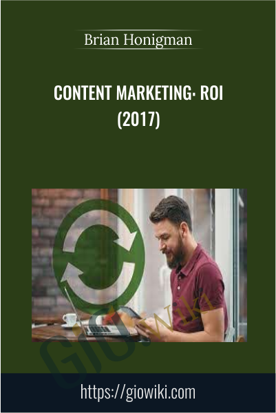 Content Marketing: ROI (2017) - Brian Honigman