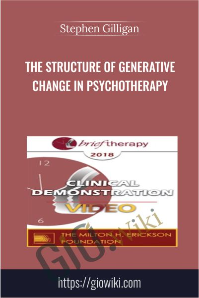 The Structure of Generative Change in Psychotherapy - Stephen Gilligan