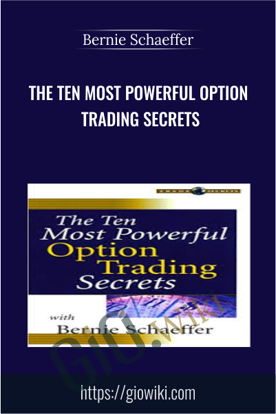 The Ten Most Powerful Option Trading Secrets - Bernie Schaeffer
