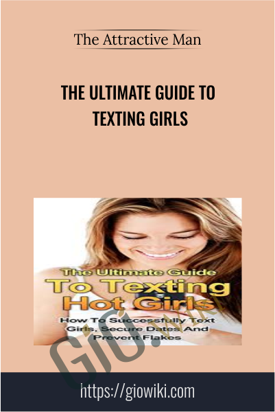 The Ultimate Guide To Texting Girls - The Attractive Man