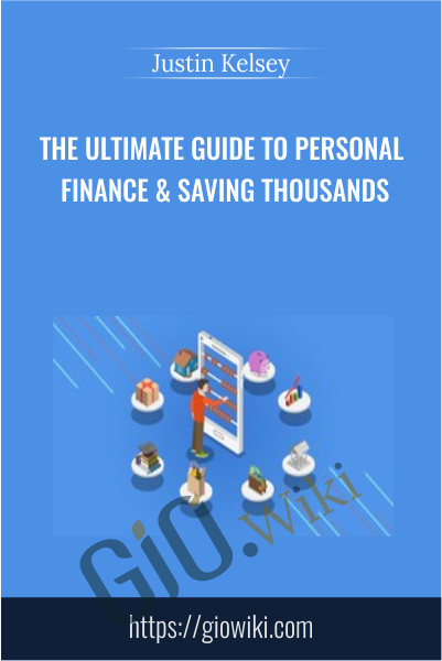 The Ultimate Guide to Personal Finance & Saving Thousands - Justin Kelsey