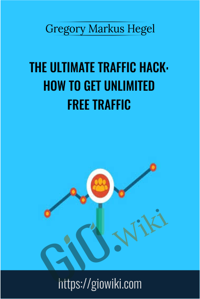 The Ultimate Traffic Hack: How To Get Unlimited Free Traffic - Gregory Markus Hegel