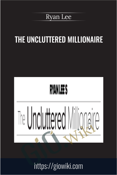 The Uncluttered Millionaire - Ryan Lee