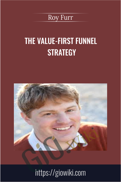 The Value-First Funnel Strategy - Roy Furr