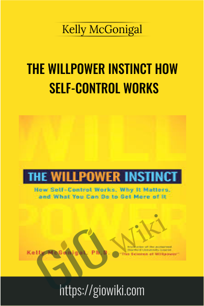 The Willpower Instinct How Self-Control Works - Kelly McGonigal