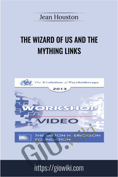 The Wizard of Us and the Mything Links - Jean Houston