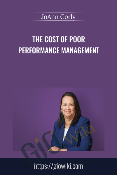 The Cost Of Poor Performance Management - JoAnn Corly