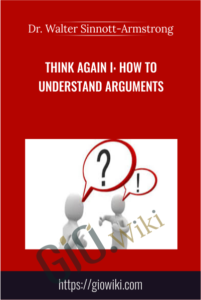 Think Again I: How to Understand Arguments - Dr. Walter Sinnott-Armstrong