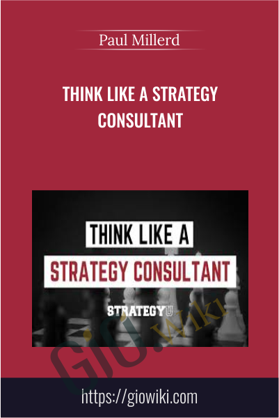 Think Like A Strategy Consultant - Paul Millerd