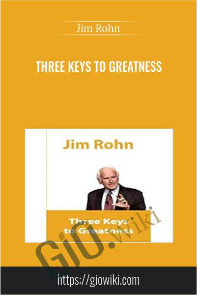 Three Keys To Greatness - Jim Rohn