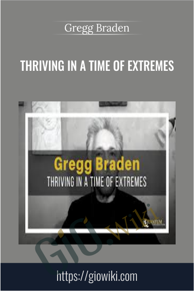 Thriving in a Time of Extremes - Gregg Braden