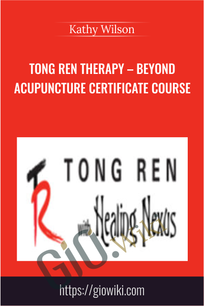 Tong Ren Therapy – Beyond Acupuncture Certificate Course  - Kathy Wilson