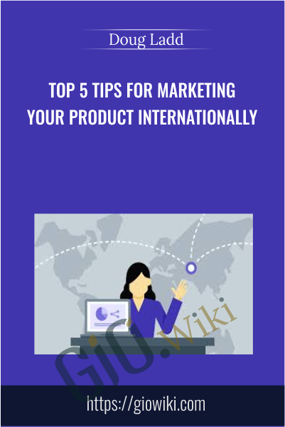 Top 5 Tips for Marketing Your Product Internationally - Doug Ladd