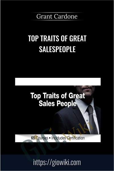 Top Traits of Great Salespeople - Grant Cardone