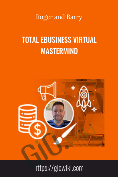 Total eBusiness Virtual Mastermind - Roger and Barry
