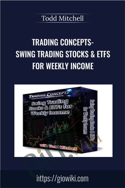 Trading Concepts- Swing Trading Stocks ​& ETFs for Weekly Income - Todd Mitchell