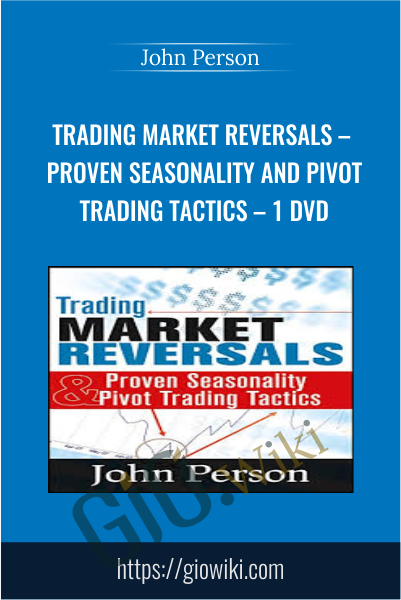 Trading Market Reversals – Proven Seasonality and Pivot Trading Tactics – 1 DVD - John Person