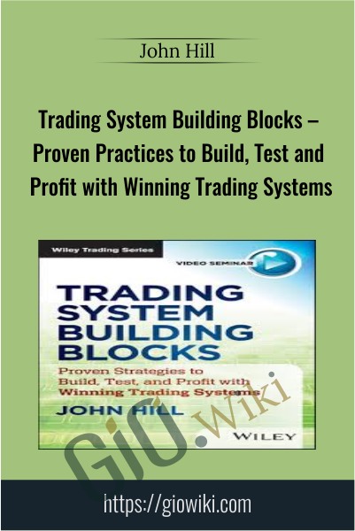 Trading System Building Blocks – Proven Practices to Build, Test and Profit with Winning Trading Systems - John Hill