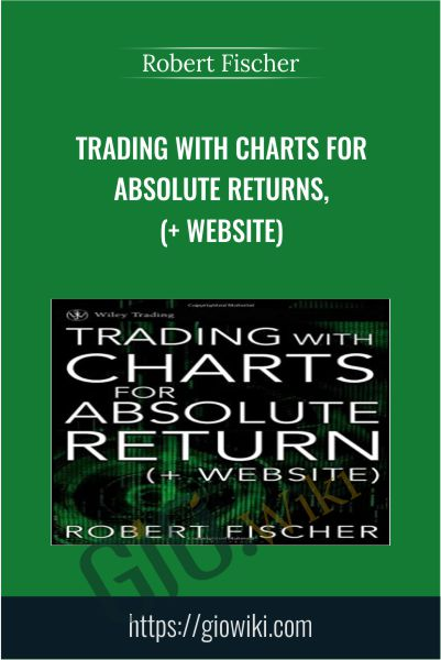 Trading With Charts for Absolute Returns, (+ Website) - Robert Fischer