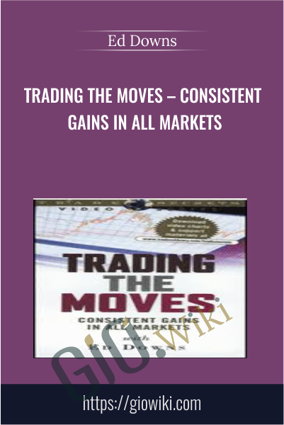 Trading the Moves – Consistent Gains in All Markets - Ed Downs