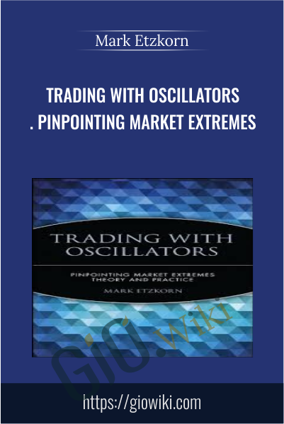 Trading with Oscillators. Pinpointing Market Extremes - Mark Etzkorn