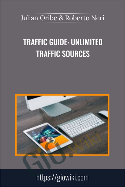 Traffic Guide: Unlimited Traffic Sources - Julian Oribe & Roberto Neri