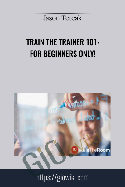 Train the Trainer 101: For Beginners Only! - Jason Teteak