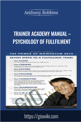 Trainer Academy Manual – Psychology of Fullfilment - Anthony Robbins